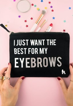I Just Want The Best For My Eyebrows Make Up Bag