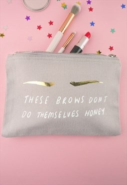 These Brows Don't Do Themselves Make Up Bag